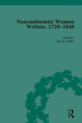 Nonconformist Women Writers, 1720-1840: Part 1 - Griffin, Julia B., and Whelan, Timothy (General editor)