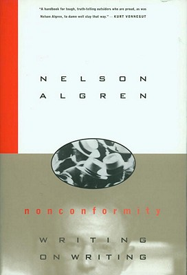 Nonconformity - Algren, Nelson, and Simon, Daniel (Afterword by), and O'Brien, C S (Notes by)
