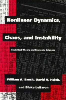 Nonlinear Dynamics, Chaos, and Instability: Statistical Theory and Economic Evidence - Brock, William A, and Hsieh, David A, and Lebaron, Blake