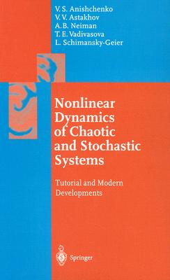 Nonlinear Dynamics of Chaotic and Stochastic Systems: Tutorial and Modern Developments - Anishchenko, Vadim S, and Astakhov, Vladimir, and Neiman, Alexander