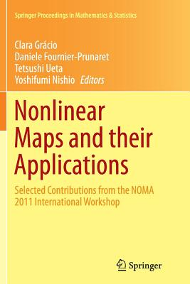 Nonlinear Maps and Their Applications: Selected Contributions from the Noma 2011 International Workshop - Gracio, Clara (Editor), and Fournier-Prunaret, Daniele (Editor), and Ueta, Tetsushi (Editor)