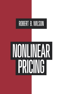 Nonlinear Pricing: Published in Association with the Electric Power Research Institute - Wilson, Robert B