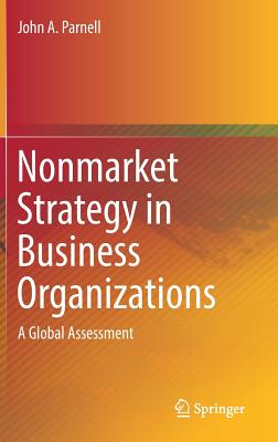Nonmarket Strategy in Business Organizations: A Global Assessment - Parnell, John A
