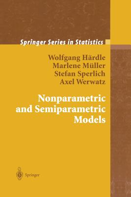 Nonparametric and Semiparametric Models - Hardle, Wolfgang Karl, and Muller, Marlene, and Sperlich, Stefan