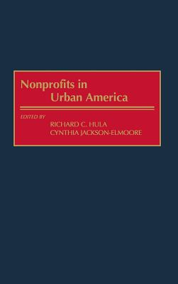 Nonprofits in Urban America - Jackson-Elmoore, Cynthia, and Hula, Richard C