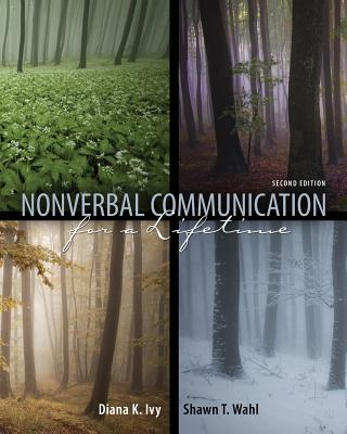 Nonverbal Communication for a Lifetime - Ivy, Diana K, and Wahl, Shawn T, Dr.