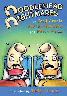 Noodlehead Nightmares - Arnold, Tedd, and Hamilton, Martha, and Weiss, Mitch