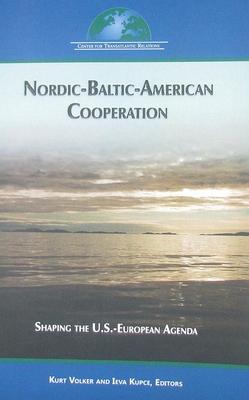 Nordic-Baltic-American Cooperation: Shaping the U.S.-European Agenda - Volker, Kurt (Editor), and Kupce, Ieva (Editor)