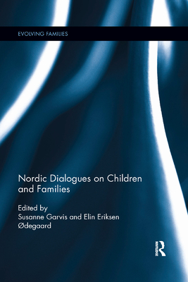 Nordic Dialogues on Children and Families - Garvis, Susanne (Editor), and Odegaard, Elin Eriksen (Editor)