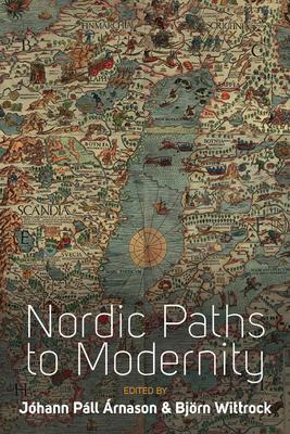 Nordic Paths to Modernity - Arnason, Johann Pall (Editor), and Wittrock, Bjoern (Editor)