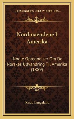 Nordmaendene I Amerika: Nogle Optegnelser Om de Norskes Udvandring Til Amerika (1889) - Langeland, Knud