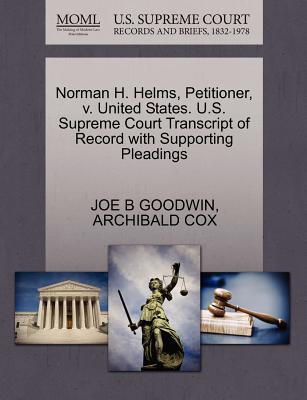 Norman H. Helms, Petitioner, V. United States. U.S. Supreme Court Transcript of Record with Supporting Pleadings - Goodwin, Joe B, and Cox, Archibald