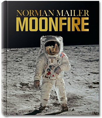 Norman Mailer: Moonfire: The Epic Journey of Apollo 11 - Mailer, Norman, and McCann, Colum, and Aldrin, Buzz (Photographer)