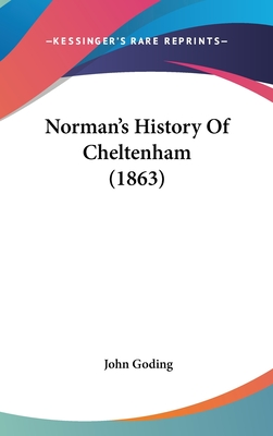 Norman's History of Cheltenham (1863) - Goding, John
