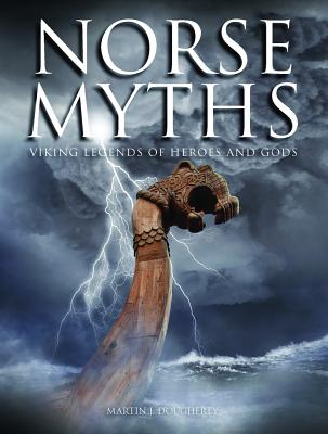 Norse Myths: Viking Legends of Heroes and Gods - Dougherty, Martin J