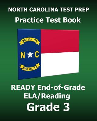 North Carolina Test Prep Practice Test Book Ready End-Of-Grade Ela/Reading Grade 3: Preparation for the English Language Arts/Reading Assessments - Test Master Press North Carolina