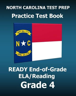 North Carolina Test Prep Practice Test Book Ready End-Of-Grade Ela/Reading Grade 4: Preparation for the English Language Arts/Reading Assessments - Test Master Press North Carolina
