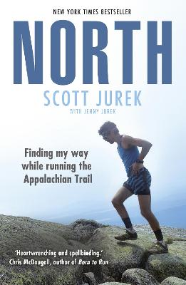North: Finding My Way While Running the Appalachian Trail - Jurek, Scott, and Jurek, Jenny (Contributions by)