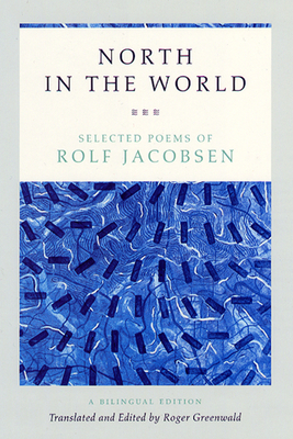 North in the World: Selected Poems of Rolf Jacobsen, a Bilingual Edition - Jacobsen, Rolf