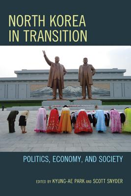 North Korea in Transition: Politics, Economy, and Society - Park, Kyung-Ae (Editor), and Snyder, Scott (Editor)
