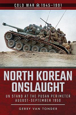 North Korean Onslaught: Volume II: UN Stand at the Pusan Perimeter, August 1950 - Van Tonder, Gerry