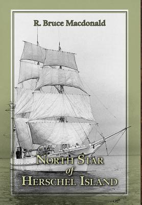 North Star of Herschel Island - The Last Canadian Arctic Fur Trading Ship. - MacDonald, R Bruce