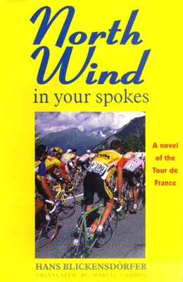 North Wind in Your Spokes: A Novel of the Tour de France - Blickensdorfer, Hans, and Cambon, Marlis (Translated by)