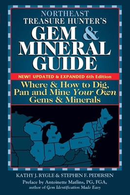 Northeast Treasure Hunter's Gem and Mineral Guide (6th Edition): Where and How to Dig, Pan and Mine Your Own Gems and Minerals - Rygle, Kathy J, and Pederson, Stephen F, and Matlins, Antoinette (Preface by)