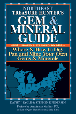 Northeast Treasure Hunter's Gem & Mineral Guide: Where & How to Dig, Pan and Mine Your Own Gems & Minerals - Rygle, Kathy J, and Pedersen, Stephen F