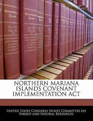 Northern Mariana Islands Covenant Implementation ACT - United States Congress Senate Committee (Creator)