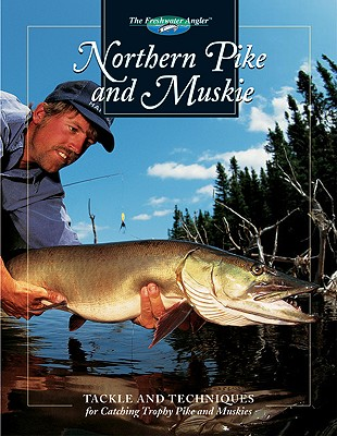 Northern Pike and Muskie: Tackle and Techniques for Catching Trophy Pike and Muskies - Sternberg, Dick