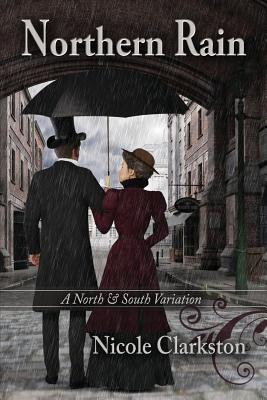 Northern Rain: A North & South Variation - Clarkston, Nicole