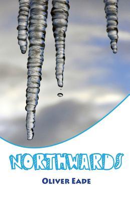 Northwards - Eade, Oliver