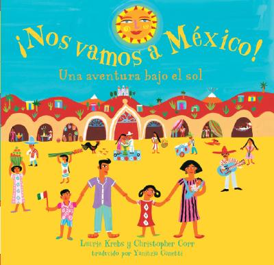 Nos Vamos A Mexico!: Una Aventura Bajo el Sol - Krebs, Laurie