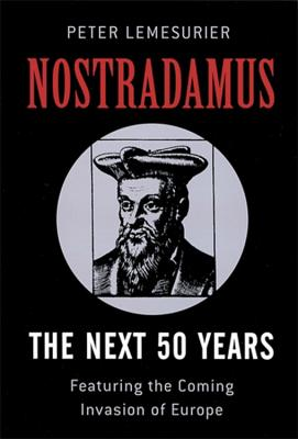 Nostradamus: The Next 50 Years: Covering The Forthcoming Invasion Of Europe - Lemesurier, Peter