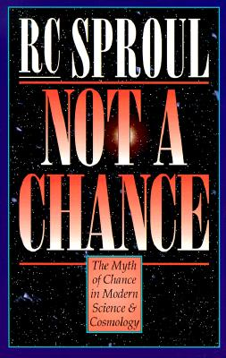 Not a Chance: The Myth of Chance in Modern Science and Cosmology - Sproul, R C