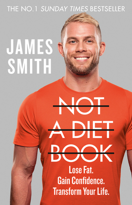 Not a Diet Book: Lose Fat. Gain Confidence. Transform Your Life. - Smith, James