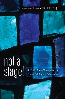 Not a Stage!: A Critical Re-Conception of Young Adolescent Education - Vagle, Mark D (Editor)