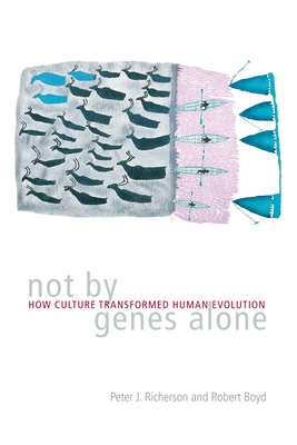 Not by Genes Alone: How Culture Transformed Human Evolution - Richerson, Peter J, and Boyd, Robert