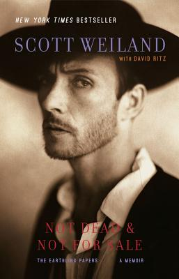 Not Dead & Not for Sale: The Earthling Papers, a Memoir - Weiland, Scott, and Ritz, David