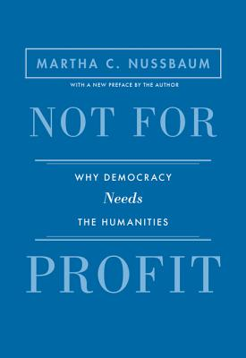 Not for Profit: Why Democracy Needs the Humanities - Nussbaum, Martha C (Preface by)