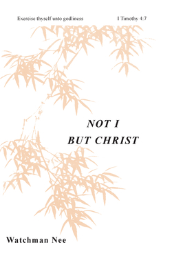 Not I But Christ - Nee, Watchman, and Kaung, Stephen (Translated by)