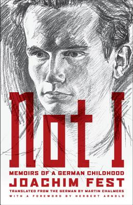 Not I: Memoirs of a German Childhood - Fest, Joachim, and Chalmers, Martin (Translated by), and Arnold, Herbert A (Foreword by)