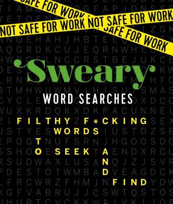 Not Safe for Work: Sweary Word Searches: Filthy F*cking Words to Seek and Find - Peterson, Caitlin