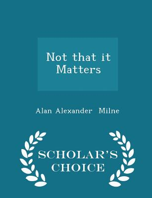 Not That It Matters - Scholar's Choice Edition - Milne, Alan Alexander