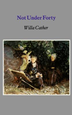 Not Under Forty - Cather, Willa