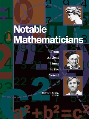 Notable Mathematicians - Robin, Young, and Minderovic, Zoran (Editor), and Young, Robyn V (Editor)