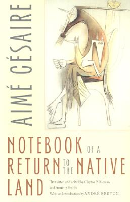 Notebook of a Return to the Native Land - Cesaire, Aime, and Eshleman, Clayton (Translated by), and Smith, Annette Gail, R.N. (Translated by)