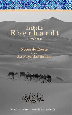 Notes de Route & Au Pays Des Sables: Recueil D'Ouvrages - Eberhardt, Isabelle