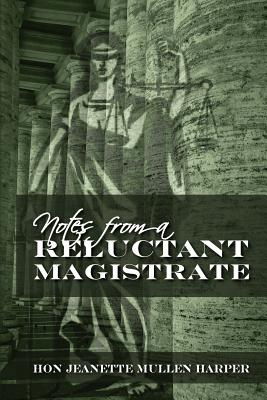 """Notes from a Reluctant Magistrate - Harper, Hon Jeanette Mullen, and Mullen, Timothy """"Thor"""" (Introduction by)"""
